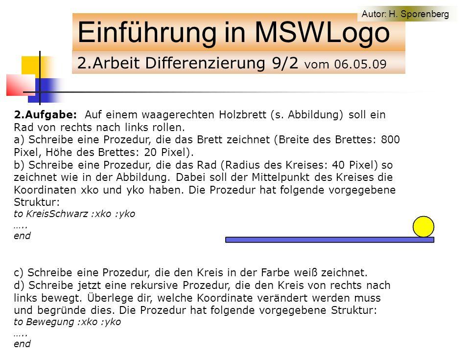 2.Arbeit Differenzierung 9/2 vom 06.05.09 Einführung in MSWLogo 2.Aufgabe: Auf einem waagerechten Holzbrett (s.