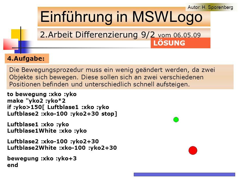 2.Arbeit Differenzierung 9/2 vom 06.05.09 Einführung in MSWLogo LÖSUNG to main cs Fahrbahn bewegung 40 300 end Die Bewegungsprozedur muss ein wenig geändert werden, da zwei Objekte sich bewegen.