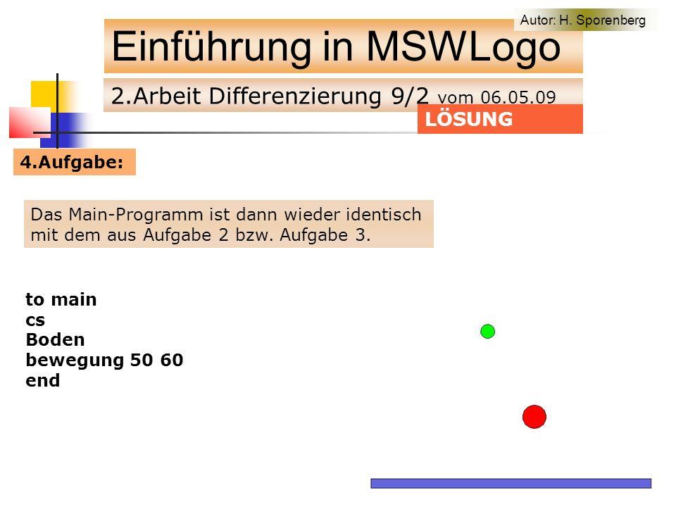 2.Arbeit Differenzierung 9/2 vom 06.05.09 Einführung in MSWLogo LÖSUNG to main cs Fahrbahn bewegung 40 300 end Das Main-Programm ist dann wieder identisch mit dem aus Aufgabe 2 bzw.