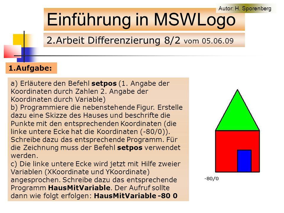2.Arbeit Differenzierung 8/2 vom 05.06.09 Einführung in MSWLogo a) Erläutere den Befehl setpos (1.