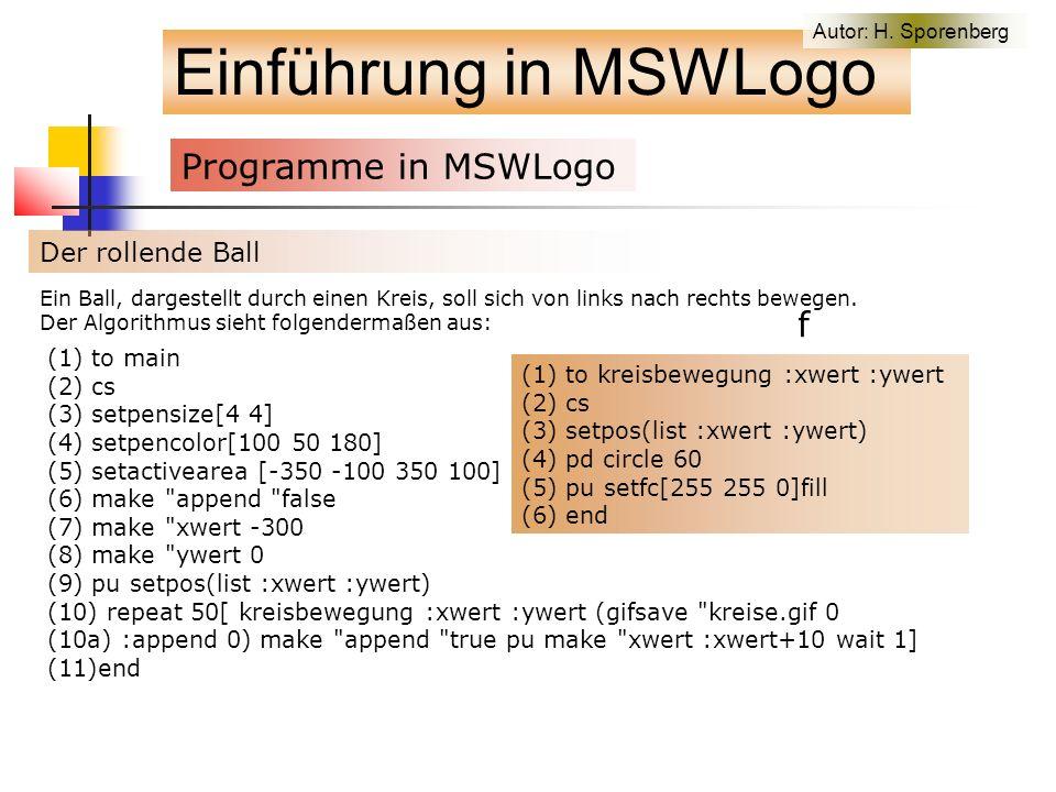 Einführung in MSWLogo Programme in MSWLogo f Der rollende Ball Ein Ball, dargestellt durch einen Kreis, soll sich von links nach rechts bewegen.