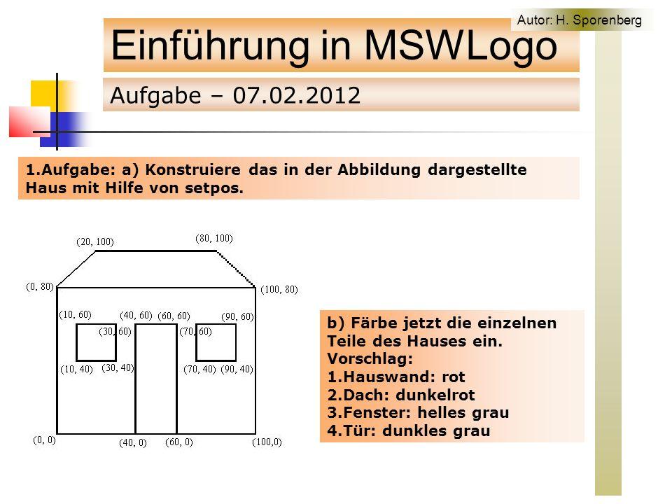 Aufgabe – 07.02.2012 Einführung in MSWLogo 1.Aufgabe: a) Konstruiere das in der Abbildung dargestellte Haus mit Hilfe von setpos.