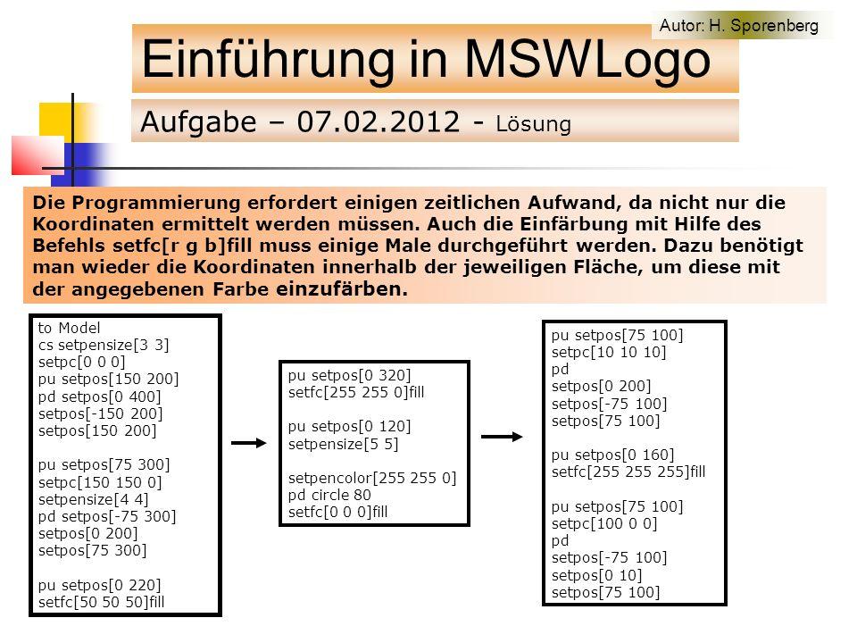 Aufgabe – 07.02.2012 - Lösung Einführung in MSWLogo Die Programmierung erfordert einigen zeitlichen Aufwand, da nicht nur die Koordinaten ermittelt werden müssen.