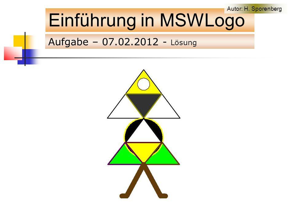 Aufgabe – 07.02.2012 - Lösung Einführung in MSWLogo Autor: H. Sporenberg