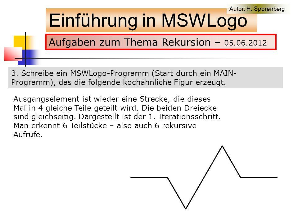 Aufgaben zum Thema Rekursion – 05.06.2012 Einführung in MSWLogo Autor: H.