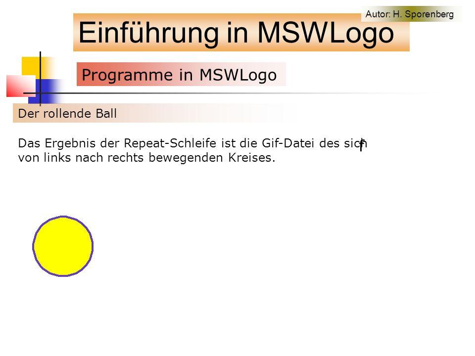 Einführung in MSWLogo Programme in MSWLogo f Der rollende Ball Das Ergebnis der Repeat-Schleife ist die Gif-Datei des sich von links nach rechts bewegenden Kreises.