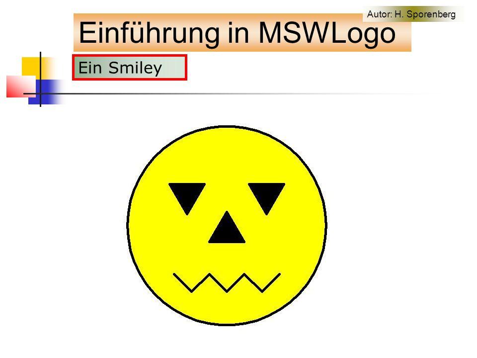 Ein Smiley Einführung in MSWLogo Autor: H. Sporenberg