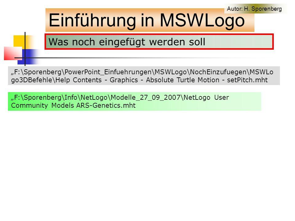 Was noch eingefügt werden soll Einführung in MSWLogo Autor: H.