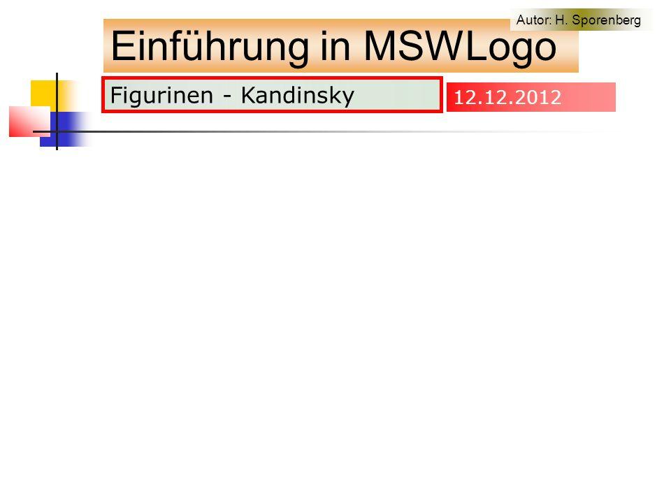 Figurinen - Kandinsky Einführung in MSWLogo Autor: H. Sporenberg 12.12.2012