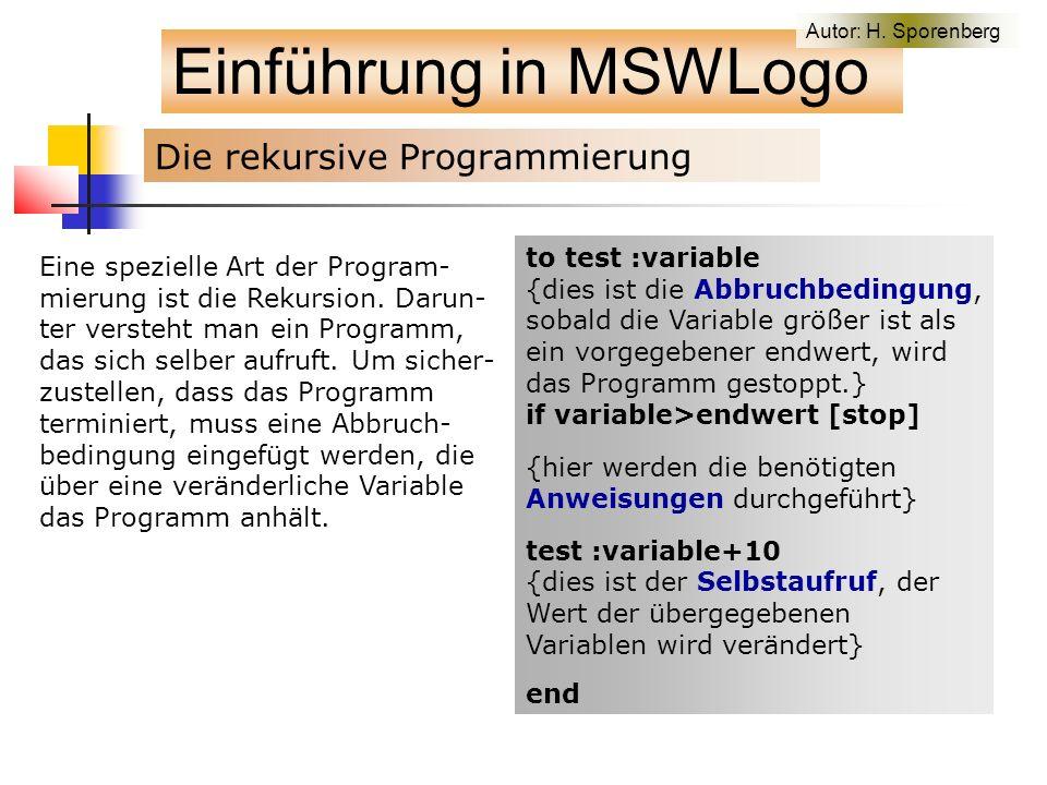 Die rekursive Programmierung Einführung in MSWLogo Eine spezielle Art der Program- mierung ist die Rekursion.
