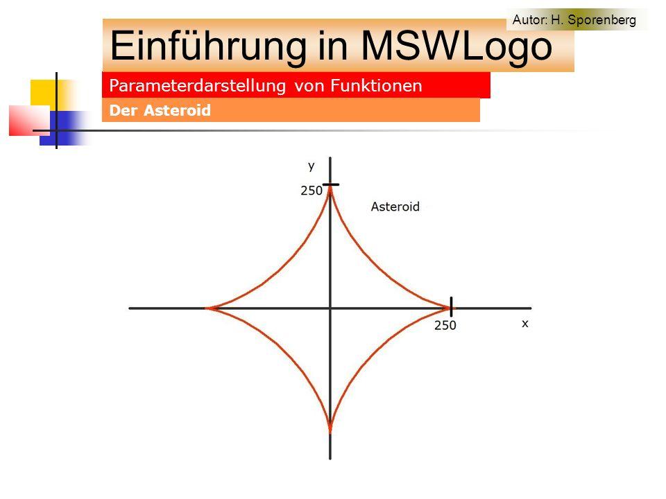 Parameterdarstellung von Funktionen Einführung in MSWLogo Autor: H. Sporenberg Der Asteroid