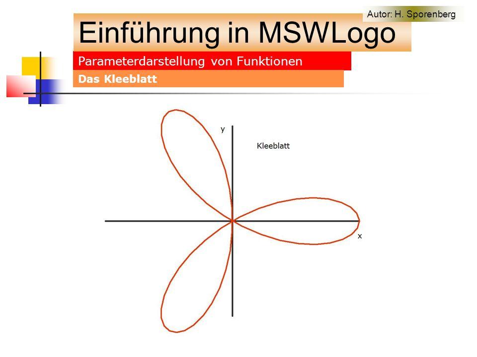 Parameterdarstellung von Funktionen Einführung in MSWLogo Autor: H. Sporenberg Das Kleeblatt