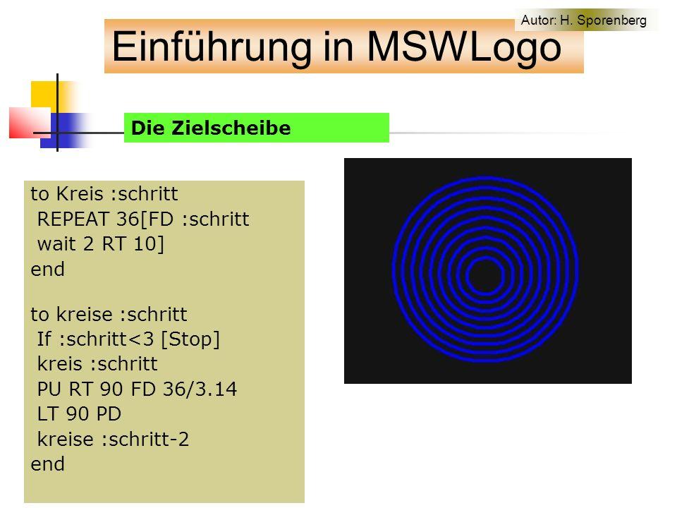 to Kreis :schritt REPEAT 36[FD :schritt wait 2 RT 10] end to kreise :schritt If :schritt<3 [Stop] kreis :schritt PU RT 90 FD 36/3.14 LT 90 PD kreise :schritt-2 end Die Zielscheibe Einführung in MSWLogo Autor: H.