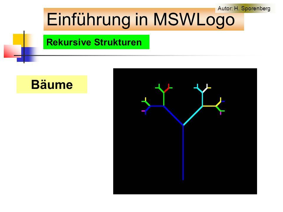Rekursive Strukturen Bäume Einführung in MSWLogo Autor: H. Sporenberg