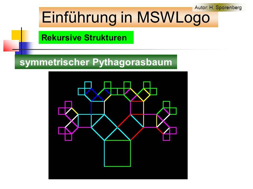 Rekursive Strukturen symmetrischer Pythagorasbaum Einführung in MSWLogo Autor: H. Sporenberg