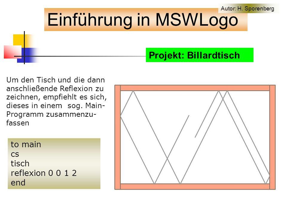 Projekt: Billardtisch Einführung in MSWLogo Um den Tisch und die dann anschließende Reflexion zu zeichnen, empfiehlt es sich, dieses in einem sog.