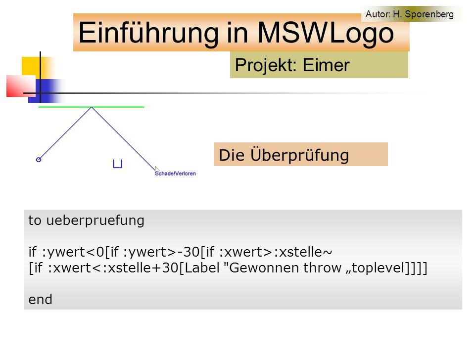 """Die Überprüfung to ueberpruefung if :ywert -30[if :xwert>:xstelle~ [if :xwert<:xstelle+30[Label Gewonnen throw """"toplevel]]]] end Projekt: Eimer Einführung in MSWLogo Autor: H."""