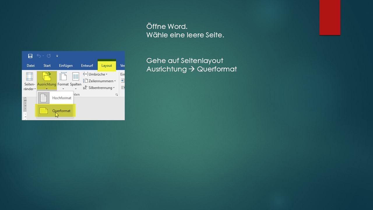Öffne Word. Wähle eine leere Seite. Gehe auf Seitenlayout Ausrichtung  Querformat