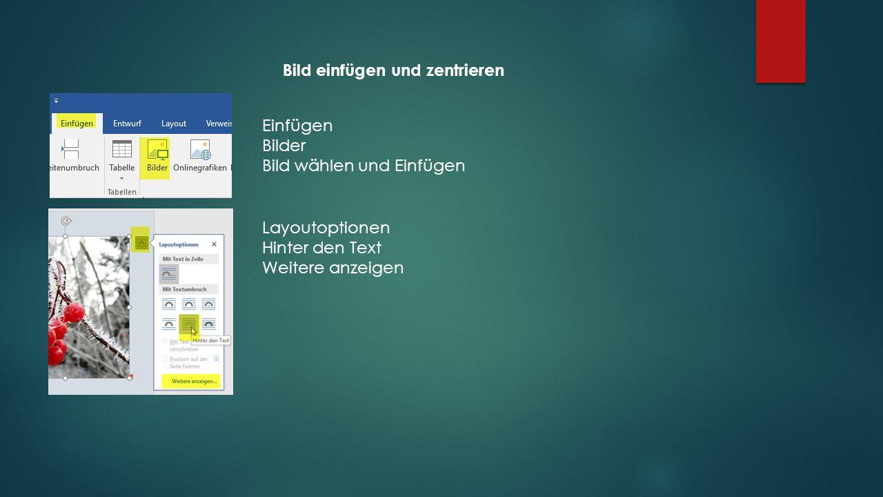 Bild einfügen und zentrieren Einfügen Bilder Bild wählen und Einfügen Layoutoptionen Hinter den Text Weitere anzeigen