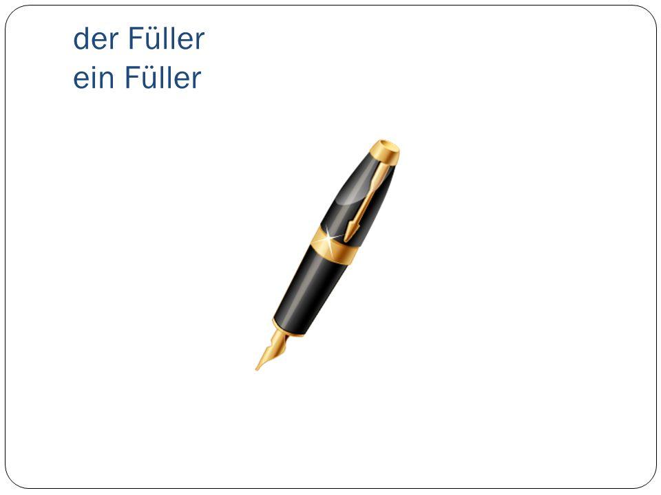 der Füller ein Füller