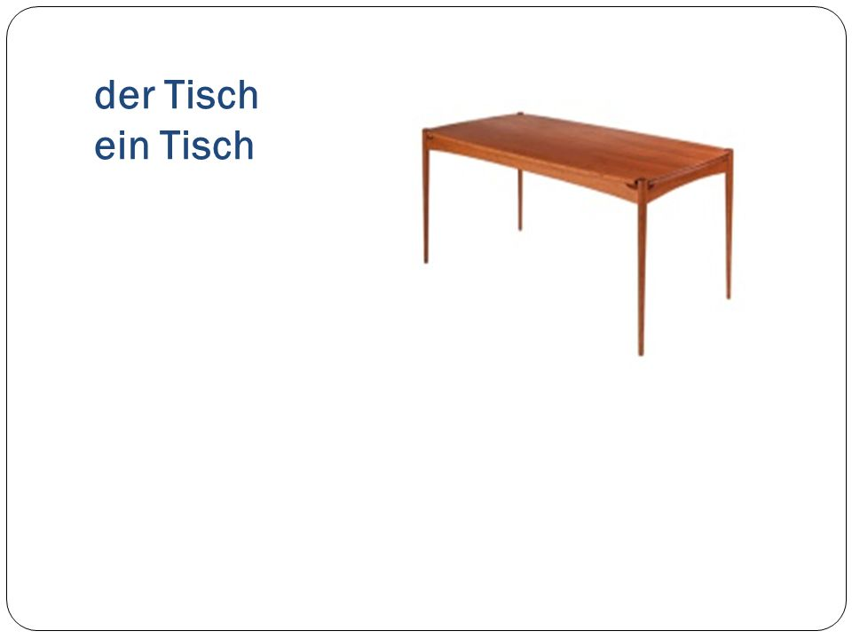 der Tisch ein Tisch