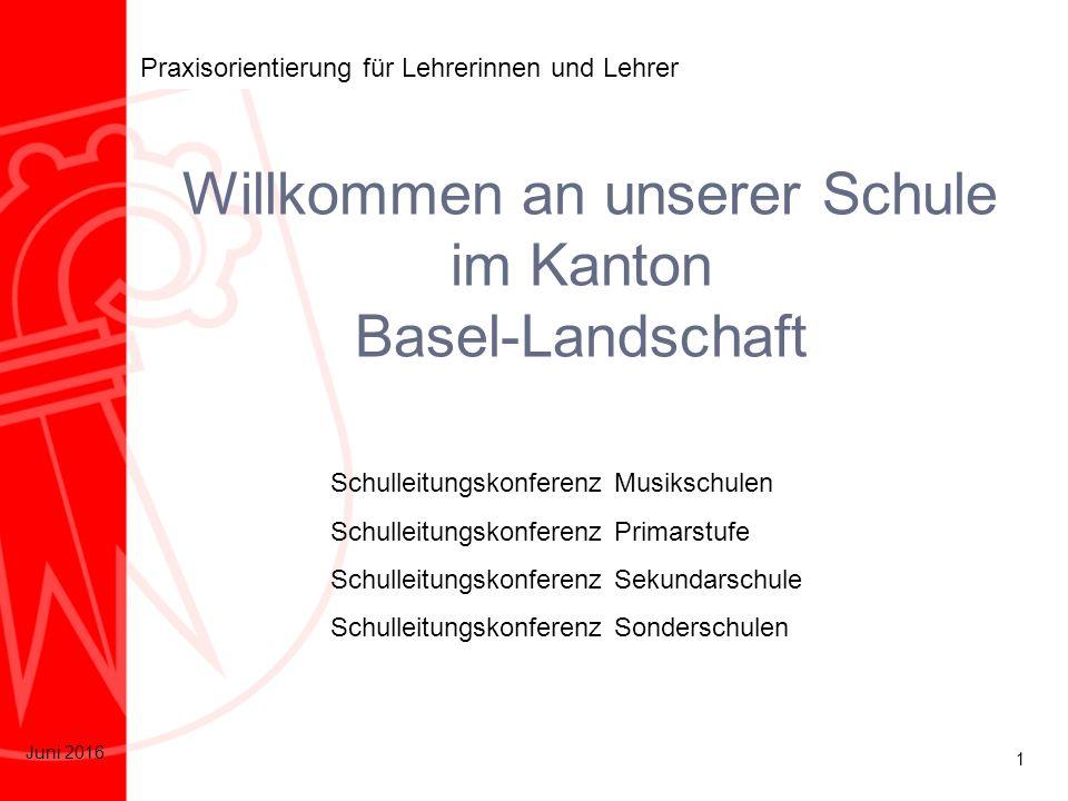 1 Juni 2016 Praxisorientierung für Lehrerinnen und Lehrer Willkommen an unserer Schule im Kanton Basel-Landschaft Schulleitungskonferenz Musikschulen