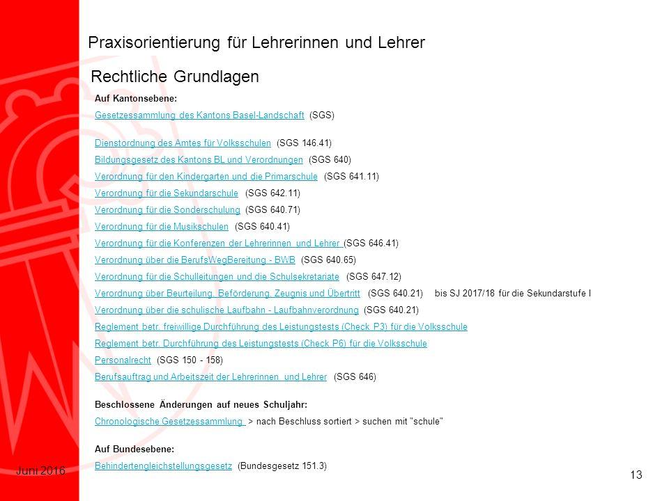 13 Juni 2016 Praxisorientierung für Lehrerinnen und Lehrer Rechtliche Grundlagen Auf Kantonsebene: Gesetzessammlung des Kantons Basel-LandschaftGesetz