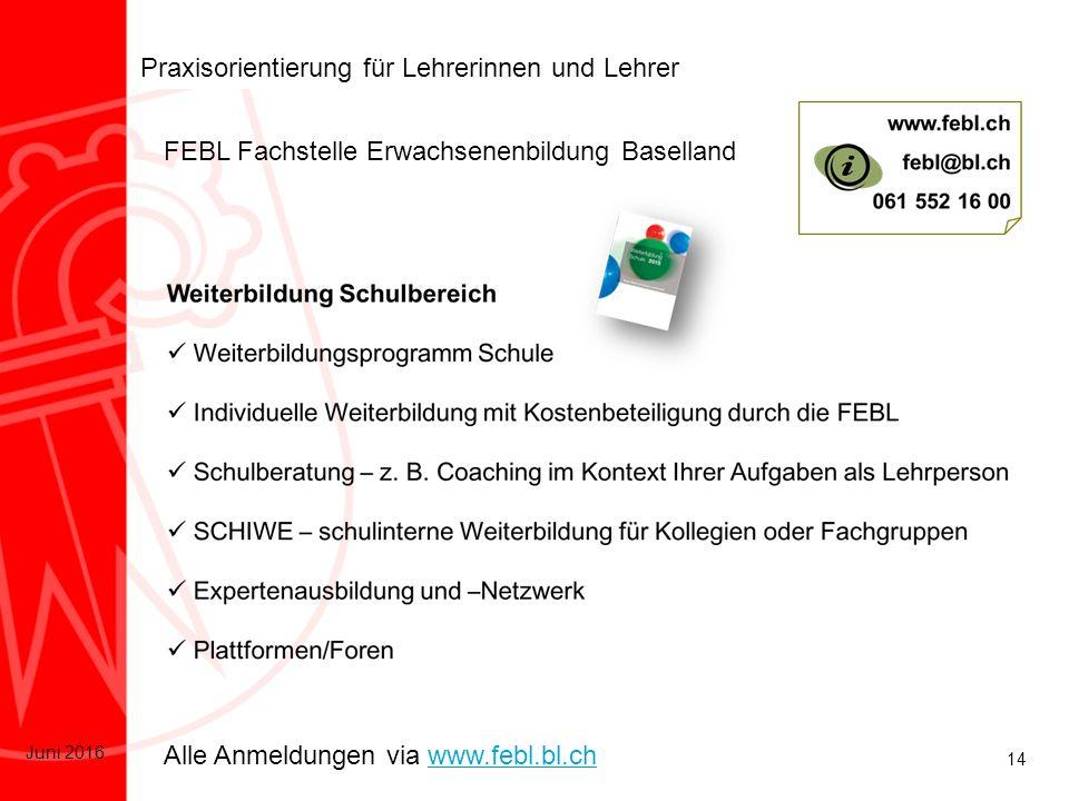 14 Juni 2016 Praxisorientierung für Lehrerinnen und Lehrer Alle Anmeldungen via www.febl.bl.chwww.febl.bl.ch FEBL Fachstelle Erwachsenenbildung Baselland