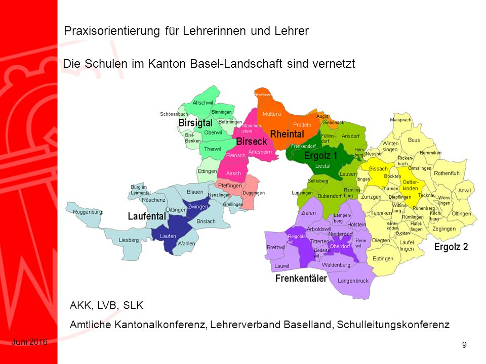9 Juni 2016 Praxisorientierung für Lehrerinnen und Lehrer Die Schulen im Kanton Basel-Landschaft sind vernetzt AKK, LVB, SLK Amtliche Kantonalkonferen