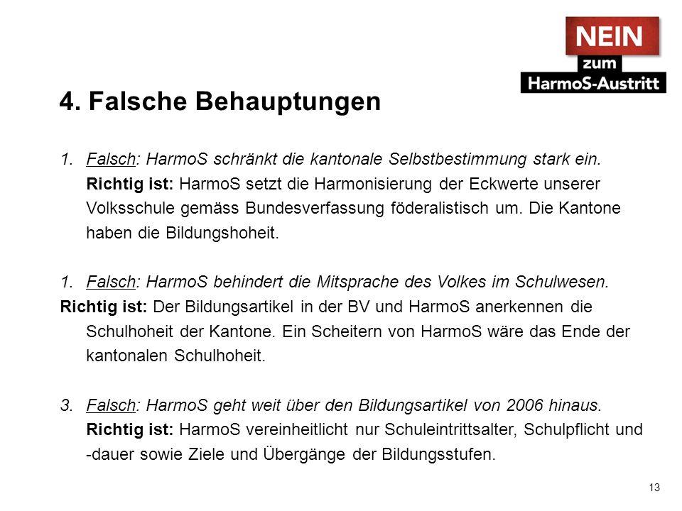 4. Falsche Behauptungen 1.Falsch: HarmoS schränkt die kantonale Selbstbestimmung stark ein.