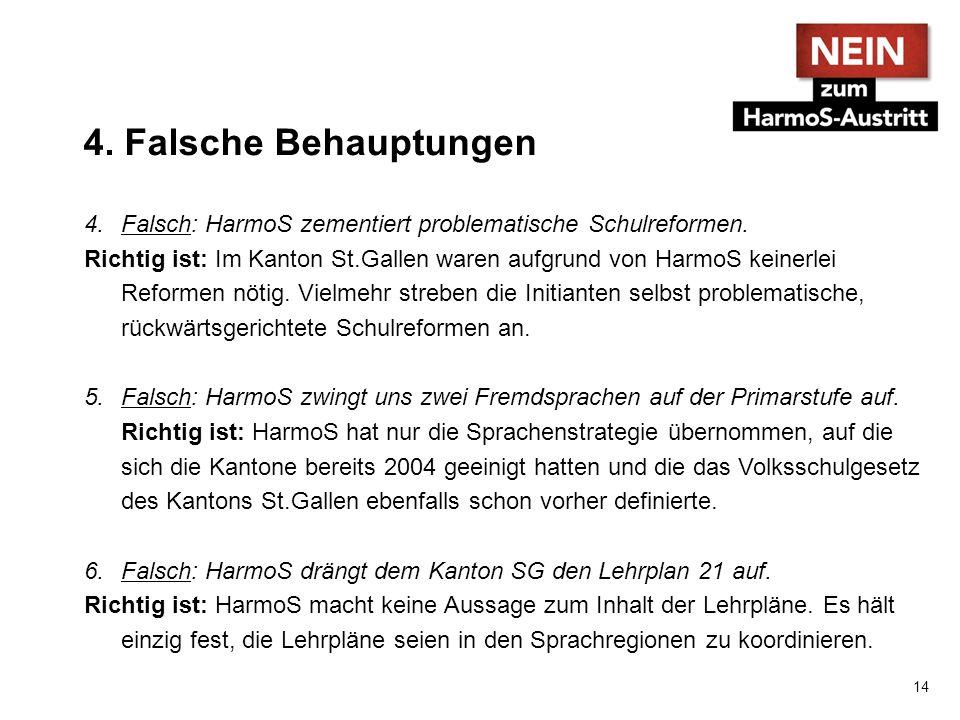 4. Falsche Behauptungen 4.Falsch: HarmoS zementiert problematische Schulreformen. Richtig ist: Im Kanton St.Gallen waren aufgrund von HarmoS keinerlei