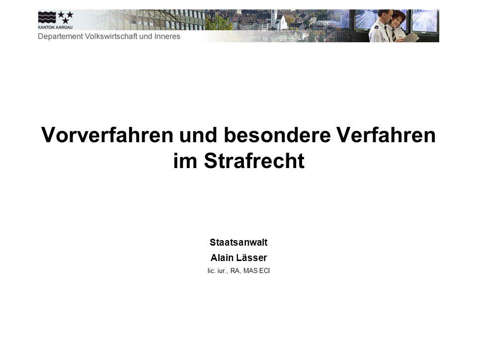 Vorverfahren und besondere Verfahren im Strafrecht Staatsanwalt Alain Lässer lic. iur., RA, MAS ECI