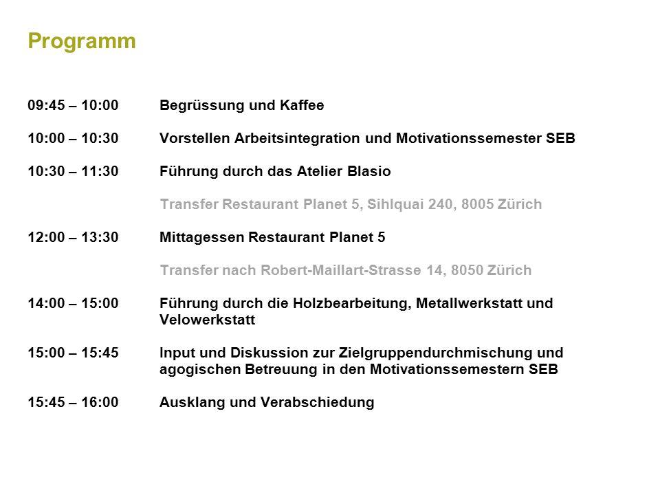 Programm 09:45 – 10:00Begrüssung und Kaffee 10:00 – 10:30Vorstellen Arbeitsintegration und Motivationssemester SEB 10:30 – 11:30Führung durch das Atelier Blasio Transfer Restaurant Planet 5, Sihlquai 240, 8005 Zürich 12:00 – 13:30Mittagessen Restaurant Planet 5 Transfer nach Robert-Maillart-Strasse 14, 8050 Zürich 14:00 – 15:00Führung durch die Holzbearbeitung, Metallwerkstatt und Velowerkstatt 15:00 – 15:45 Input und Diskussion zur Zielgruppendurchmischung und agogischen Betreuung in den Motivationssemestern SEB 15:45 – 16:00Ausklang und Verabschiedung