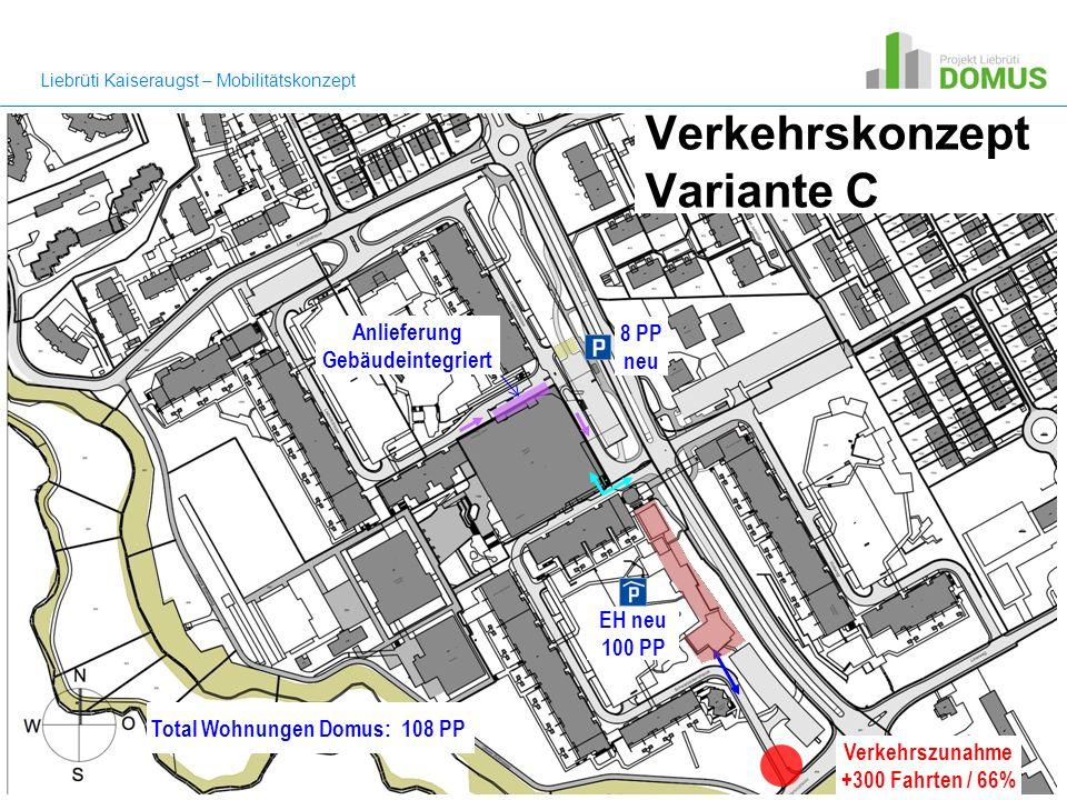 Liebrüti Kaiseraugst – Mobilitätskonzept Verkehrskonzept Variante C EH neu 100 PP 8 PP neu Anlieferung Gebäudeintegriert Verkehrszunahme +300 Fahrten / 66% Total Wohnungen Domus: 108 PP