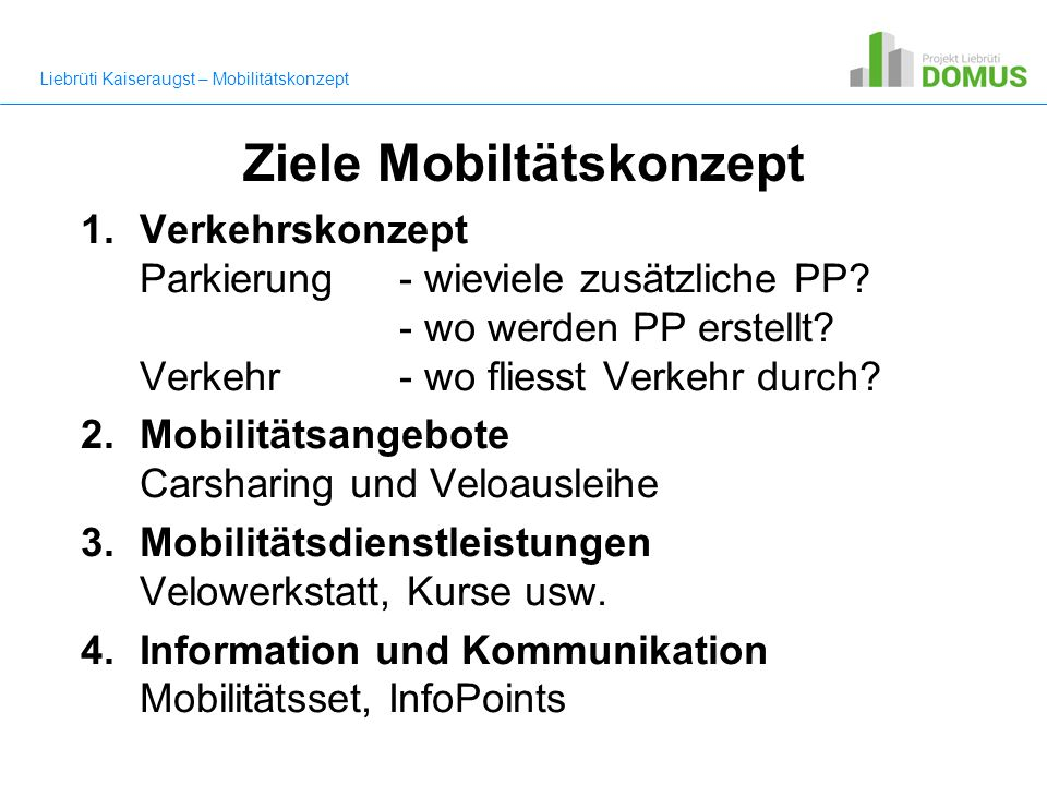 Ziele Mobiltätskonzept 1.Verkehrskonzept Parkierung - wieviele zusätzliche PP.