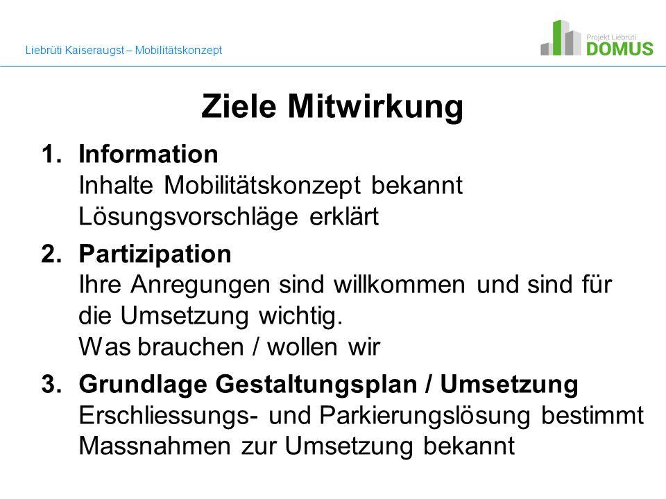 Ziele Mitwirkung 1.Information Inhalte Mobilitätskonzept bekannt Lösungsvorschläge erklärt 2.Partizipation Ihre Anregungen sind willkommen und sind für die Umsetzung wichtig.