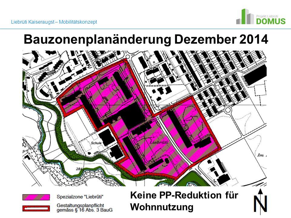 Bauzonenplanänderung Dezember 2014 Keine PP-Reduktion für Wohnnutzung Liebrüti Kaiseraugst – Mobilitätskonzept