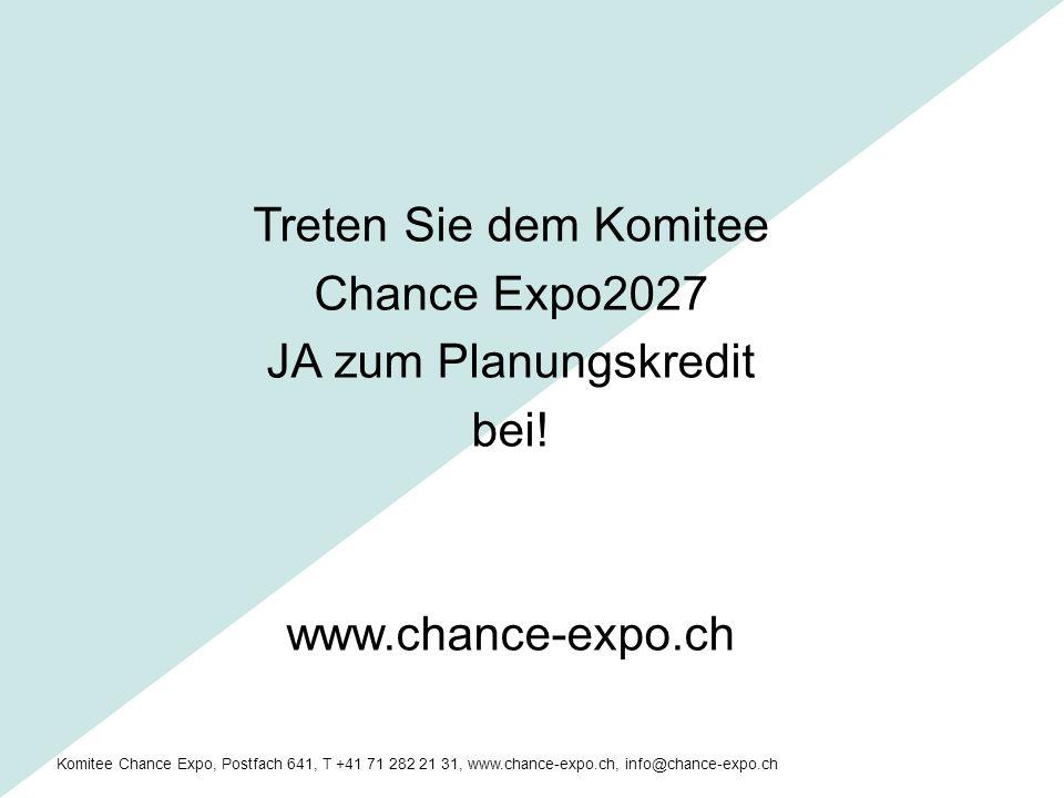 Komitee Chance Expo, Postfach 641, T +41 71 282 21 31, www.chance-expo.ch, info@chance-expo.ch Treten Sie dem Komitee Chance Expo2027 JA zum Planungskredit bei.