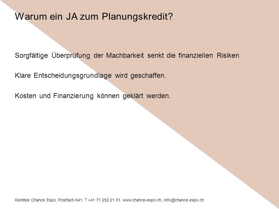 Komitee Chance Expo, Postfach 641, T +41 71 282 21 31, www.chance-expo.ch, info@chance-expo.ch Sorgfältige Überprüfung der Machbarkeit senkt die finanziellen Risiken Klare Entscheidungsgrundlage wird geschaffen.