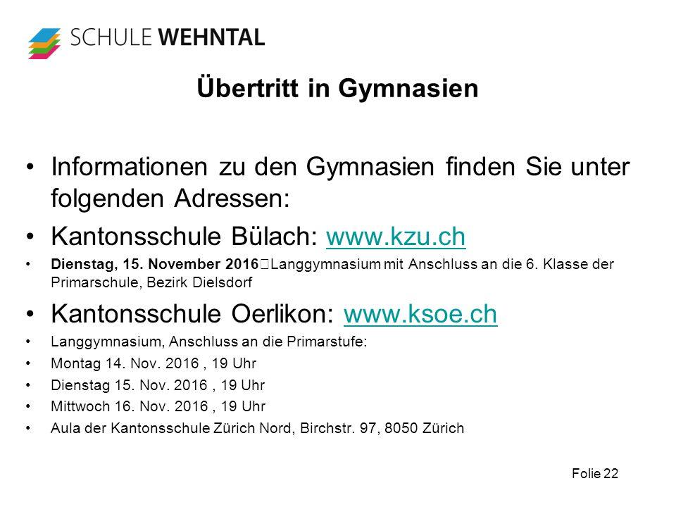 Folie 22 Übertritt in Gymnasien Informationen zu den Gymnasien finden Sie unter folgenden Adressen: Kantonsschule Bülach: www.kzu.chwww.kzu.ch Diensta