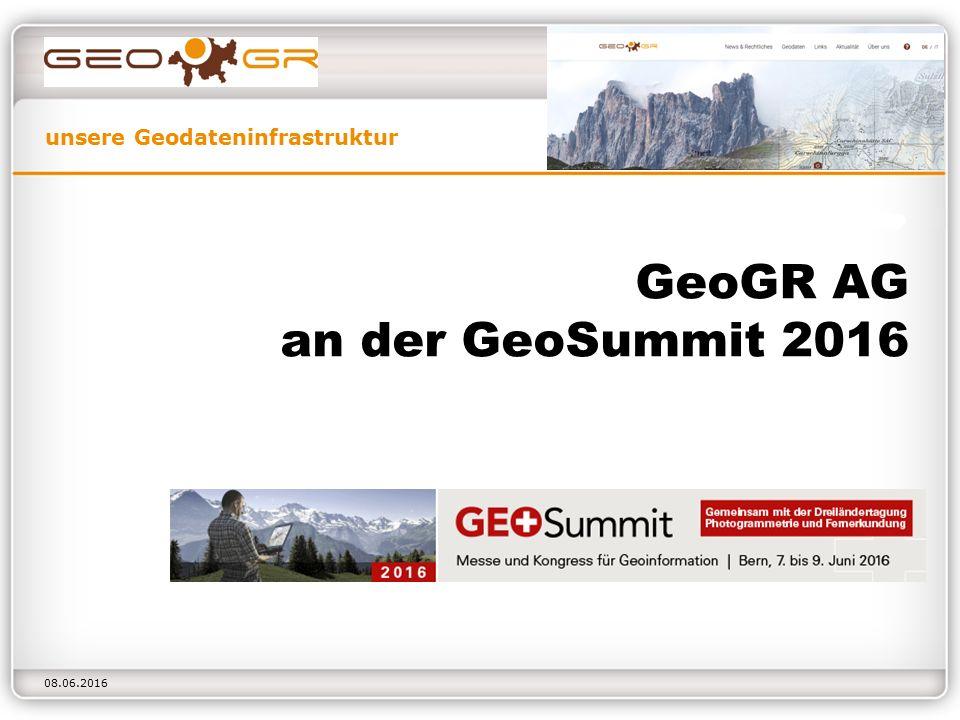 unsere Geodateninfrastruktur 08.06.2016 GeoGR AG an der GeoSummit 2016