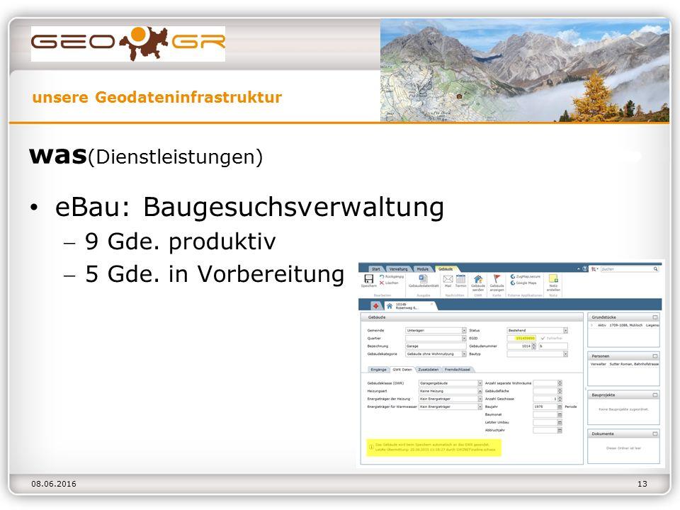 unsere Geodateninfrastruktur 08.06.2016 was (Dienstleistungen) eBau: Baugesuchsverwaltung 9 Gde.