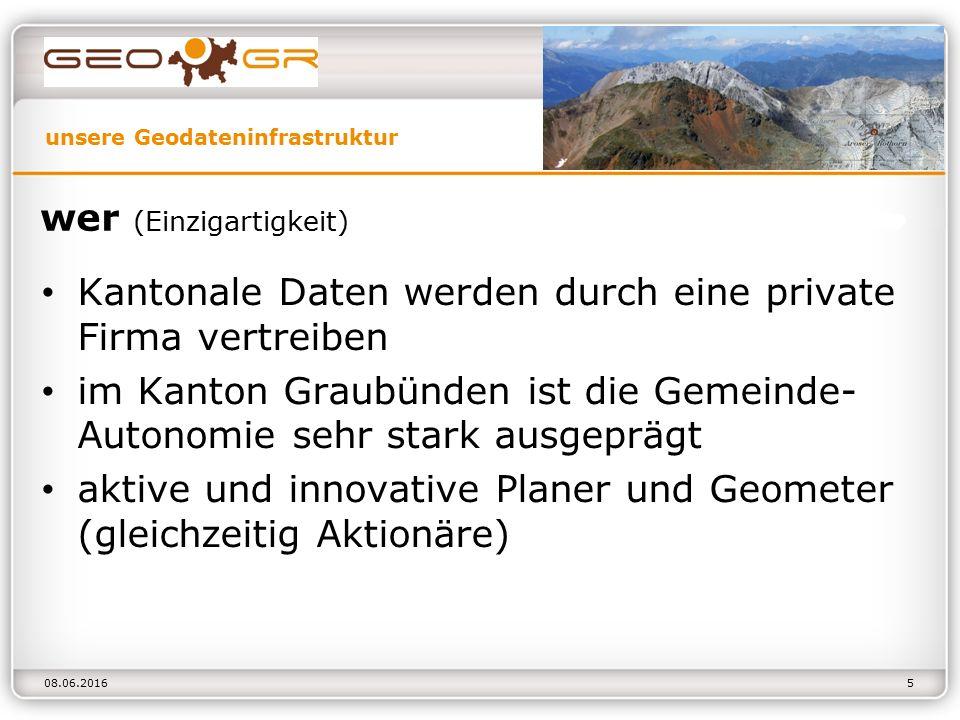 unsere Geodateninfrastruktur 08.06.2016 wer (Einzigartigkeit) Kantonale Daten werden durch eine private Firma vertreiben im Kanton Graubünden ist die Gemeinde- Autonomie sehr stark ausgeprägt aktive und innovative Planer und Geometer (gleichzeitig Aktionäre) 5