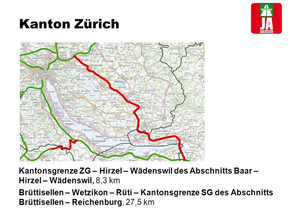 Kanton Zürich Kantonsgrenze ZG – Hirzel – Wädenswil des Abschnitts Baar – Hirzel – Wädenswil, 8,3 km Brüttisellen – Wetzikon – Rüti – Kantonsgrenze SG des Abschnitts Brüttisellen – Reichenburg, 27,5 km