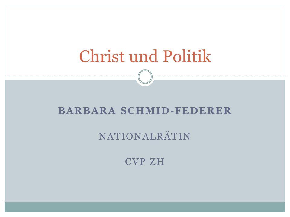 BARBARA SCHMID-FEDERER NATIONALRÄTIN CVP ZH Christ und Politik