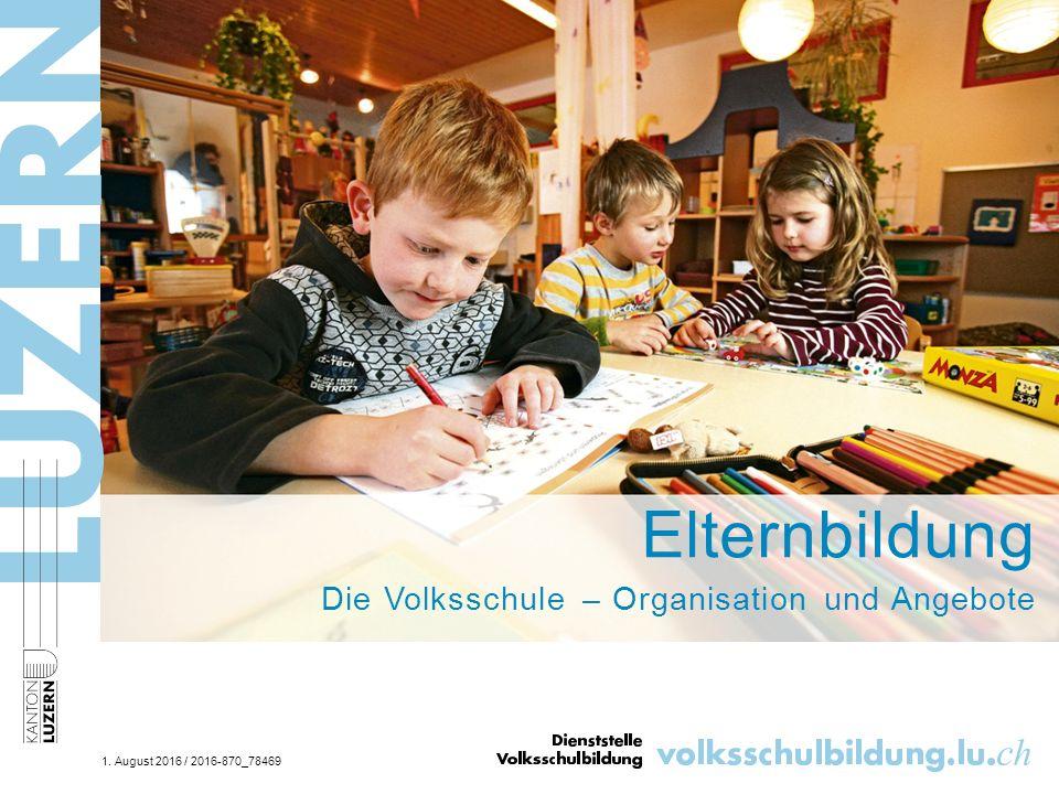 Elternbildung Die Volksschule – Organisation und Angebote 1. August 2016 / 2016-870_78469
