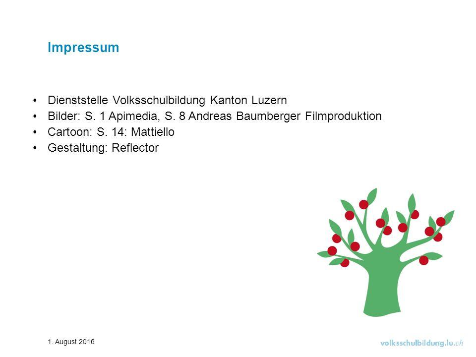 Impressum Dienststelle Volksschulbildung Kanton Luzern Bilder: S. 1 Apimedia, S. 8 Andreas Baumberger Filmproduktion Cartoon: S. 14: Mattiello Gestalt