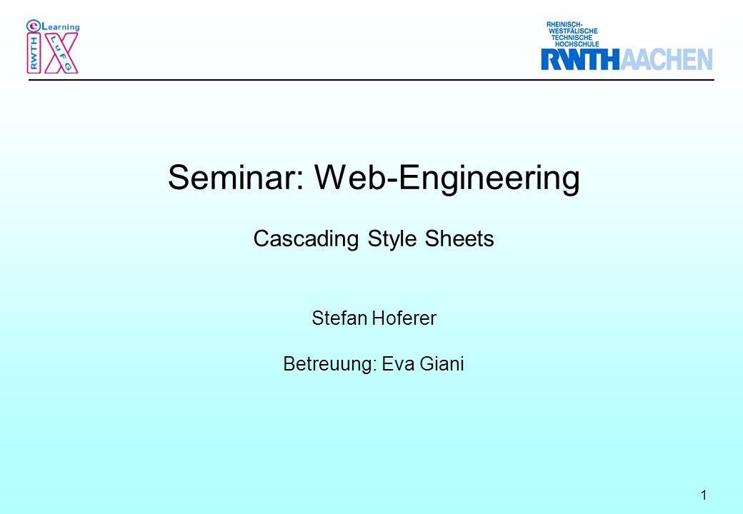 1 Seminar: Web-Engineering Cascading Style Sheets Stefan Hoferer Betreuung: Eva Giani