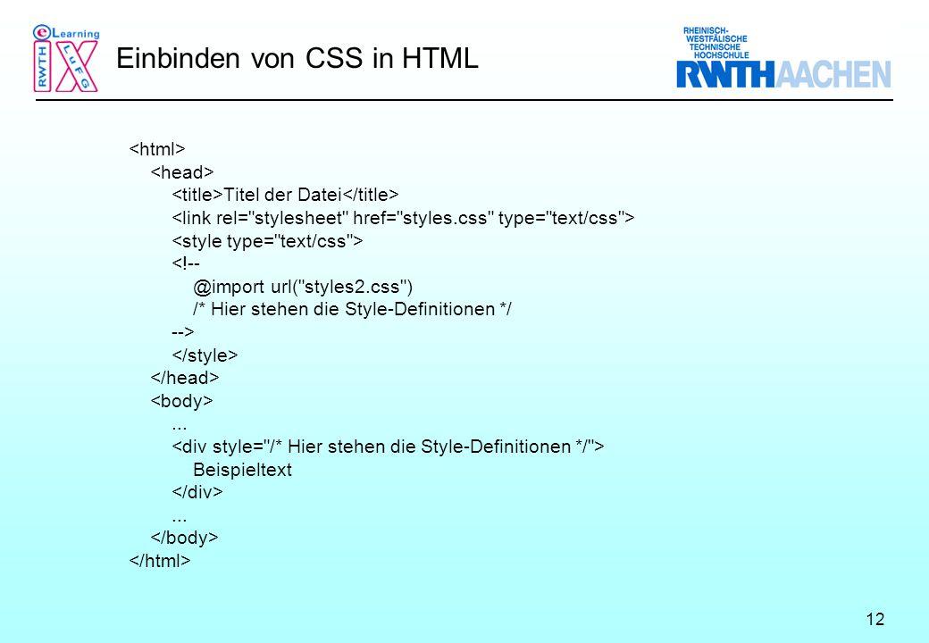 12 Einbinden von CSS in HTML Titel der Datei <!-- @import url( styles2.css ) /* Hier stehen die Style-Definitionen */ -->...