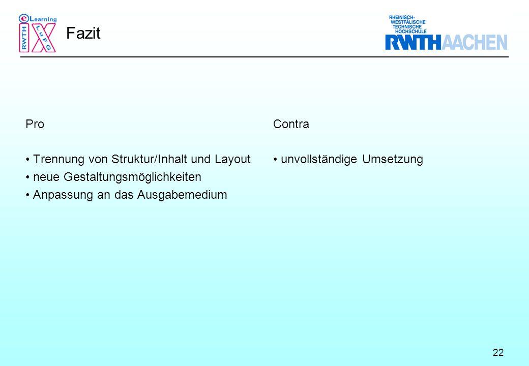 22 Fazit Pro Trennung von Struktur/Inhalt und Layout neue Gestaltungsmöglichkeiten Anpassung an das Ausgabemedium Contra unvollständige Umsetzung